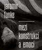 Jaromír Funke - Mezi konstrukcí a emocí