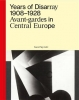 Years of Disarray 1908–1928 Avant-gardes in Central Europe